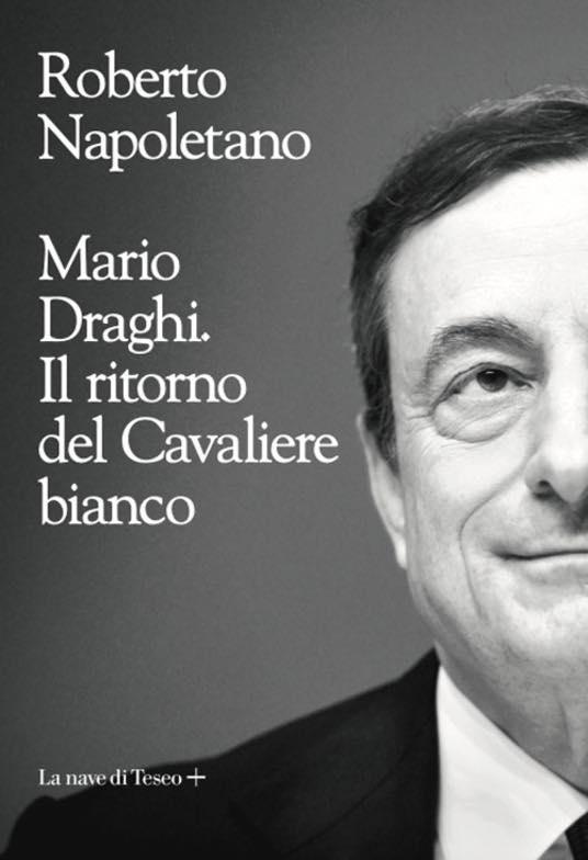 """DOMANI ALL'HOTEL MARINA 10 LA PRESENTAZIONE DEL LIBRO """"MARIO DRAGHI. IL RITORNO DEL CAVALIERE BIANCO"""""""